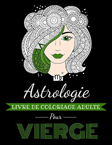 Astrologie Livre de Coloriage Adulte pour Vierge: Livre de coloriage dédié au signe du Zodiaque Vierge. Plus de 30 dessins à colorier.