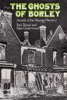 The Ghosts of Borley: Illustrated Edition (English Edition) van [Peter Underwood, Paul Tabori]