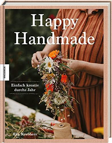 Happy Handmade: Einfach kreativ durchs Jahr. DIY-Ideen für kreative Auszeiten vom Alltag