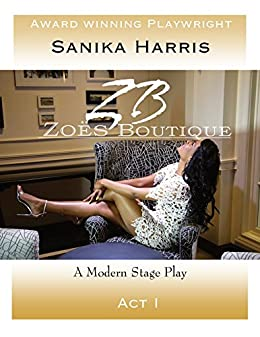Zoës Boutique: A Modern Stage Play (Act I Book 1) by [Sanika Harrris]