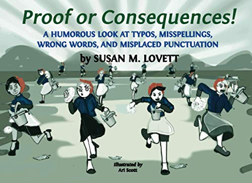 Compare Textbook Prices for Proof or Consequences! A Humorous Look at Typos, Misspellings, Wrong Words, and Misplaced Punctuation  ISBN 9780578817446 by Lovett, Susan M.,Scott, Ari