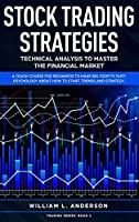 Stock Trading Strategies: Technical Analysis to Master the Financial Market. A Crash Course for Beginners to Make Big Profits Fast! Psychology about How to Start, Trends and Strategy
