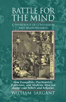 Battle for the Mind: A Physiology of Conversion and Brain-Washing