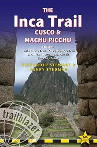 The Inca Trail, Cusco & Machu Picchu: Includes Santa Teresa Trek - Choquequirao Trek - Lares Trail - Ausangate Circuit - Lima City Guide (Trailblazer Guides)