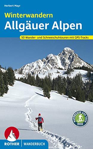 Winterwandern Allgäuer Alpen: 50 Wander- und Schneeschuhtouren mit GPS-Tracks (Rother Wanderbuch)