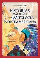 Las historias más bellas de la mitología norteamericana/ The Most Beautiful Stories of American Mythology