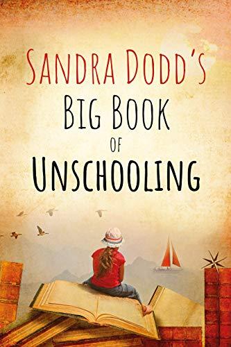 Sandra Dodd's Big Book of Unschooling