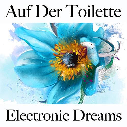 Auf Der Toilette: Electronic Dreams - Die Besten Sounds Zum Entspannen
