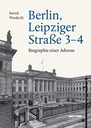 Berlin, Leipziger Straße 3–4: Biographie einer Adresse