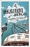 Berlin Stadtführer: Herzstücke in Berlin – Besonderes abseits der bekannten Wege entdecken. Insidertipps für Touristen und (Neu)Einheimische. Neu 2021.