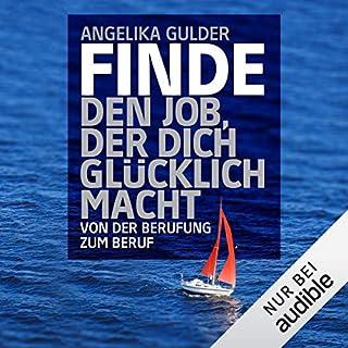 Finde den Job, der dich glücklich macht     Von der Berufung zum Beruf              Autor:                                                                                                                                 Angelika Gulder                               Sprecher:                                                                                                                                 Debora Weigert                      Spieldauer: 5 Std. und 27 Min.     107 Bewertungen     Gesamt 3,9