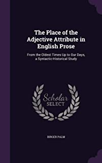 The Place of the Adjective Attribute in English Prose: From the Oldest Times Up to Our Days, a Syntactic-Historical Study