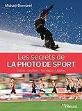 Les secrets de la photo de sport - Action - Émotion - Technique - Matériel
