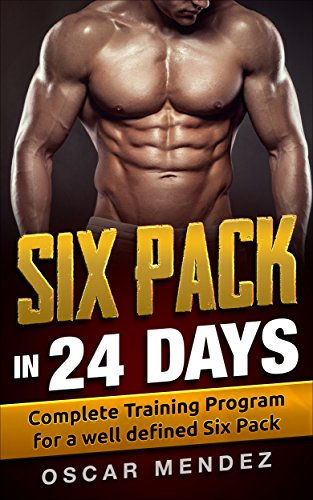 Six Pack in 24 days: Complete Training Program for a well defined ...