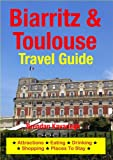 Biarritz & Toulouse Travel Guide - Attractions, Eating, Drinking, Shopping & Places To Stay