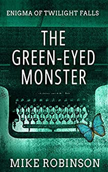 The Green-Eyed Monster: A Chilling Tale of Terror (Enigma of Twilight Falls Book 1) by [Mike Robinson, Lane Diamond]