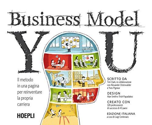 Business Model You: Il metodo in una pagina per reinventare la propria carriera (Marketing e management)