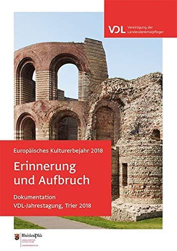 Europäisches Kulturerbejahr 2018: Erinnerung und Aufbruch: Dokumentation, VDL-Jahrestagung, Trier 2018
