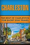 Charleston: The Best Of Charleston For Short Stay Travel (Short Stay Travel - City Guides)