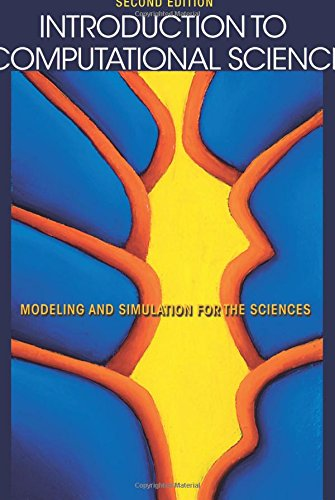Download Introduction to Computational Science: Modeling and Simulation for the Sciences 0691160716