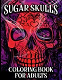 Sugar Skulls Coloring Book For Adults: Beautiful Scary Skull Designs Anti-Stress Midnight Tattoo Coloring Book For Adults- Day Of The Dead Awesome ... 45+ Illustrations- Best Gift Idea