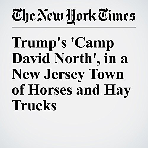 『Trump's 'Camp David North', in a New Jersey Town of Horses and Hay Trucks』のカバーアート