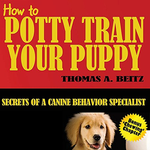 How to Potty Train Your Puppy                   By:                                                                                                                                 Thomas A. Beitz                               Narrated by:                                                                                                                                 Lenette Wdowiasz                      Length: 1 hr and 45 mins     3 ratings     Overall 3.0