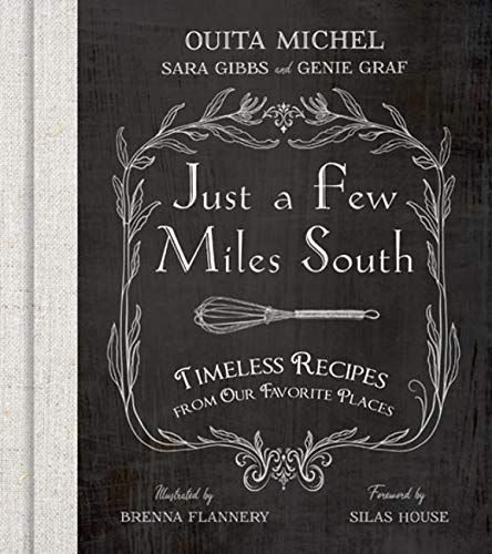 Just a Few Miles South: Timeless Recipes from Our Favorite Places