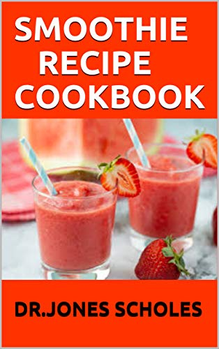 SMOOTHIE RECIPE COOKBOOK: The Complete Easy And Delicious Recipes To Lose Weight And Stay Healthy (English Edition)