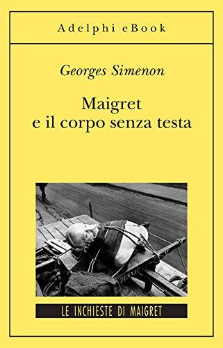 Maigret e il corpo senza testa: Le inchieste di Maigret (49 di 75) (Le inchieste di Maigret: romanzi)