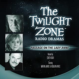 Passage on the Lady Anne     The Twilight Zone Radio Dramas              By:                                                                                                                                 Charles Beaumont                               Narrated by:                                                                                                                                 Rosalyn Ayres,                                                                                        Stacy Keach                      Length: 55 mins     219 ratings     Overall 4.4