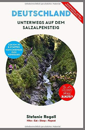 Unterwegs auf dem SalzAlpenSteig: (Innenteil in Farbe) Du musst mal wieder raus? Der SalzAlpenSteig  vom Chiemsee in 6 Trekking Etappen. Mit vielen ... Schwierigkeitsgrad und Detaildaten