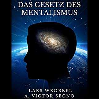 Das Gesetz des Mentalismus                   Autor:                                                                                                                                 Lars Wrobbel,                                                                                        A. Victor Segno                               Sprecher:                                                                                                                                 Marcus Micksch                      Spieldauer: 4 Std. und 10 Min.     7 Bewertungen     Gesamt 4,4