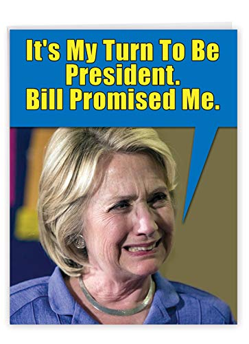 Hilarious Happy Birthday Greeting Card With Envelope - Funny My Turn Congratulations Wish - Funny Hillary Clinton Presidential Punch Line for a HBD! 8.5 x 11 Inch J2756BDG