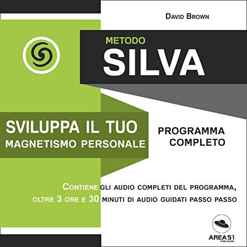 Metodo Silva. Sviluppa il tuo magnetismo personale audiobook cover art