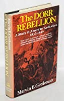The Dorr Rebellion: A study in American radicalism, 1833-1849