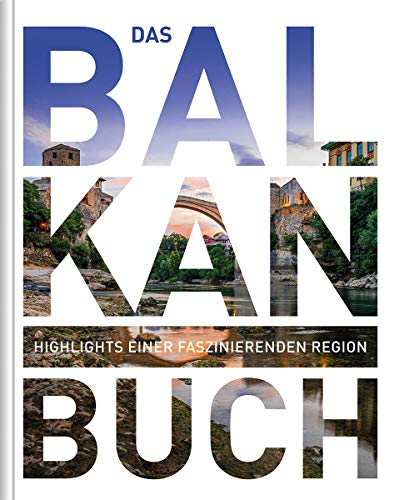 Das Balkan Buch: Highlights einer faszinierenden Region (KUNTH Das ... Buch. Highlights einer faszinierenden Stadt)