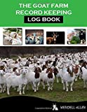 The goat farm record keeping Log book: Goat journal, Log book for tracking essential information of up to 40 goats on breeding, medication, kidding, milking, behavior and farm management -  Independently published