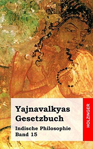 Yajnavalkyas Gesetzbuch: Indische Philosophie Band 15