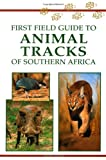 First Field Guide to Animal Tracks of Southern Africa (First Field Guides)