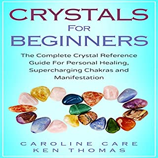 Crystals for Beginners: The Complete Crystal Reference Guide for Personal Healing, Supercharging Chakras and Manifestation audiobook cover art