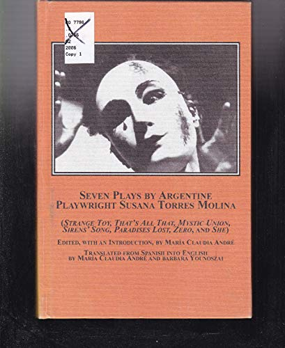 Seven Plays by Argentine Playwright Susana Torres Molina: Strange Toy, That's All That, Mystic Union, Sirens' Song, Paradises Lost, Zero, and She