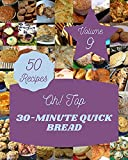 Oh! Top 50 30-Minute Quick Bread Recipes Volume 9: Home Cooking Made Easy with 30-Minute Quick Bread Cookbook! (English Edition)