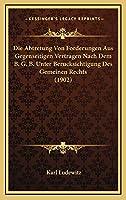 Die Abtretung Von Forderungen Aus Gegenseitigen Vertragen Nach Dem B. G. B. Unter Berucksichtigung Des Gemeinen Rechts (1902)