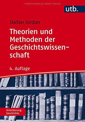 Theorien und Methoden der Geschichtswissenschaft (Orientierung Geschichte)