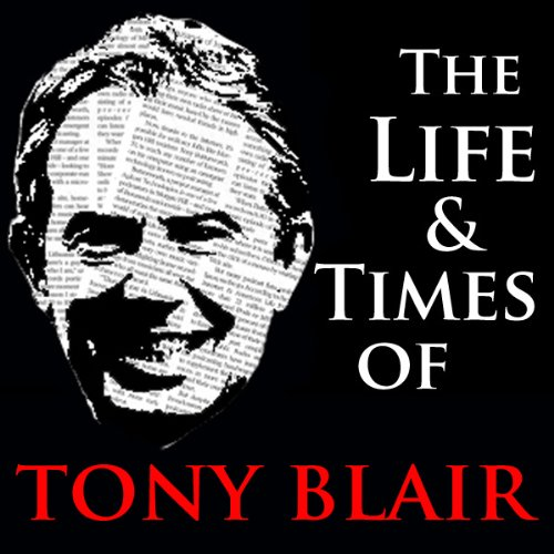 The Life and Times of Tony Blair cover art