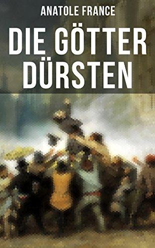Couverture du livre Die Götter dürsten: Historischer Roman (Eine vehemente Anklage gegen Fanatismus und Intoleranz jeder Art) (German Edition)