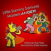 Little Sammy Samurai Masters Anger: A Children's Book On Anger, Emotions, Growth Mindset and Feelings (Little Sammy Samurai & Dojo Max Life Skills Series 1)