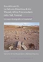 Rus Africum IV: La Fattoria Bizantina Di Aïn Wassel, Africa Proconsularis (Alto Tell, Tunisia) (Archaeopress Roman Archaeology)
