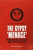 Gypsy Menace: Populism and the New Anti-Gypsy Politics by Michael Stewart(2012-04-01)